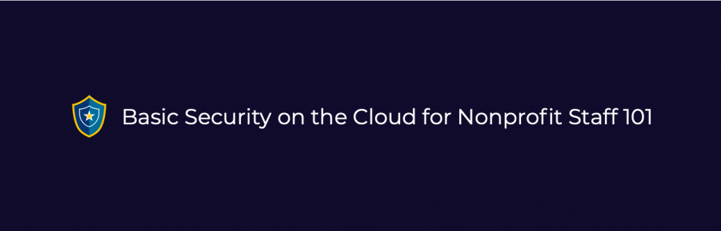 Basic Security on the Cloud for Nonprofit Staff 101